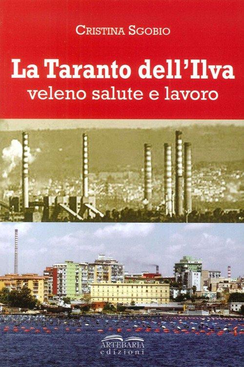 La Taranto dell'Ilva. Veleno, Salute e Lavoro.