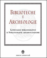 Biblioteche e archeologie. Linguaggi bibliografici e stratigrafie archeologiche.