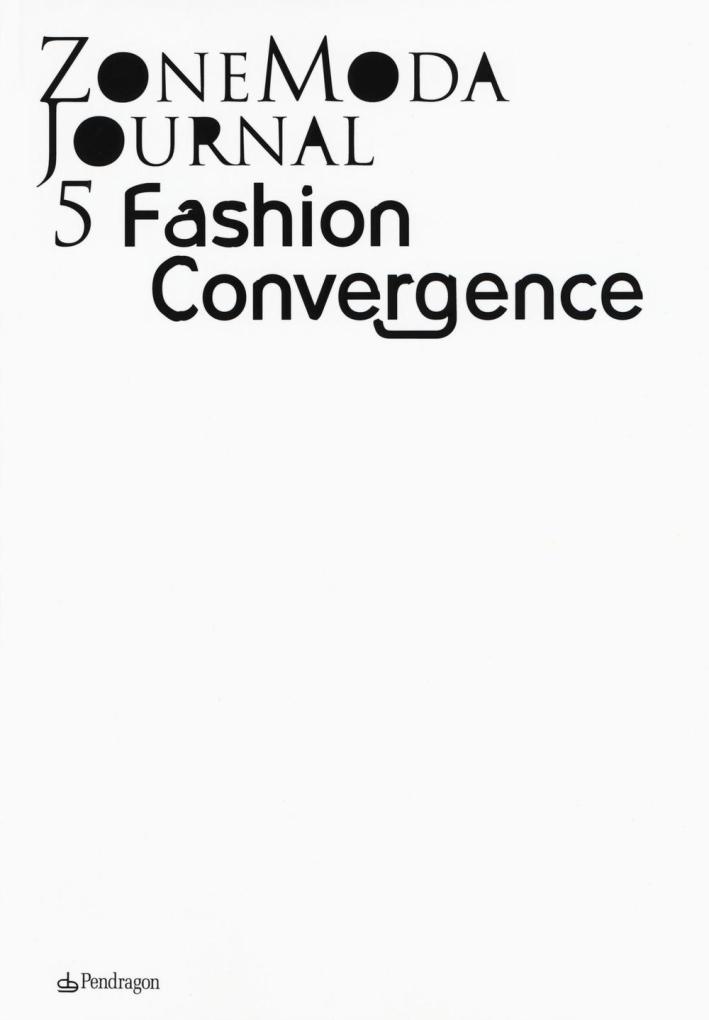 Zonemoda journal. Ediz. italiana e inglese. Vol. 5: Fashion Convergence