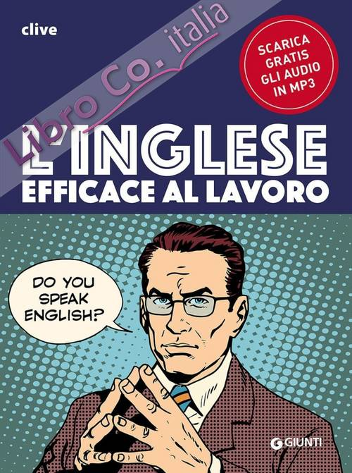 L'inglese efficace al lavoro. Con CD Audio formato Mp3.