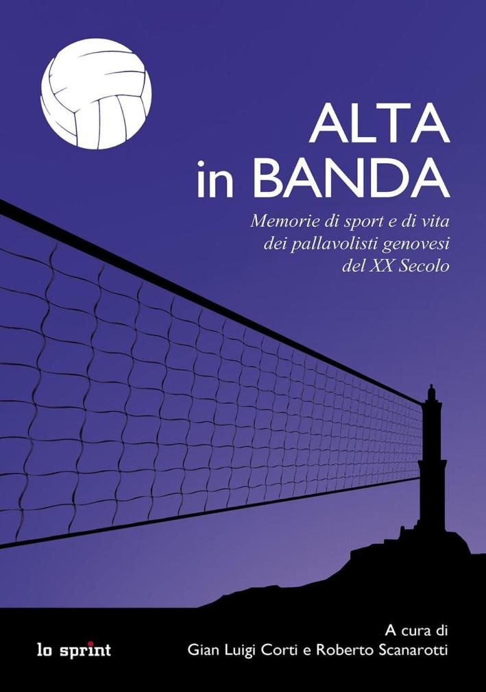 Alta in banda. Memorie di sport e di vita dei pallavolisti genovesi del XX secolo.