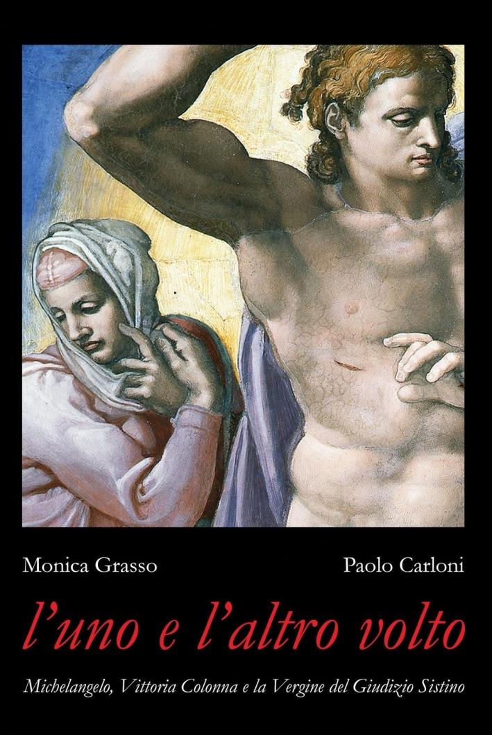 L'uno e l'altro volto. Michelangelo, Vittoria Colonna e la Vergine del Giudizio Sistino.