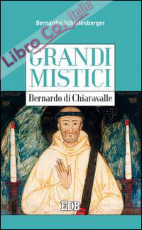 Bernardo di Chiaravalle. Grandi mistici.
