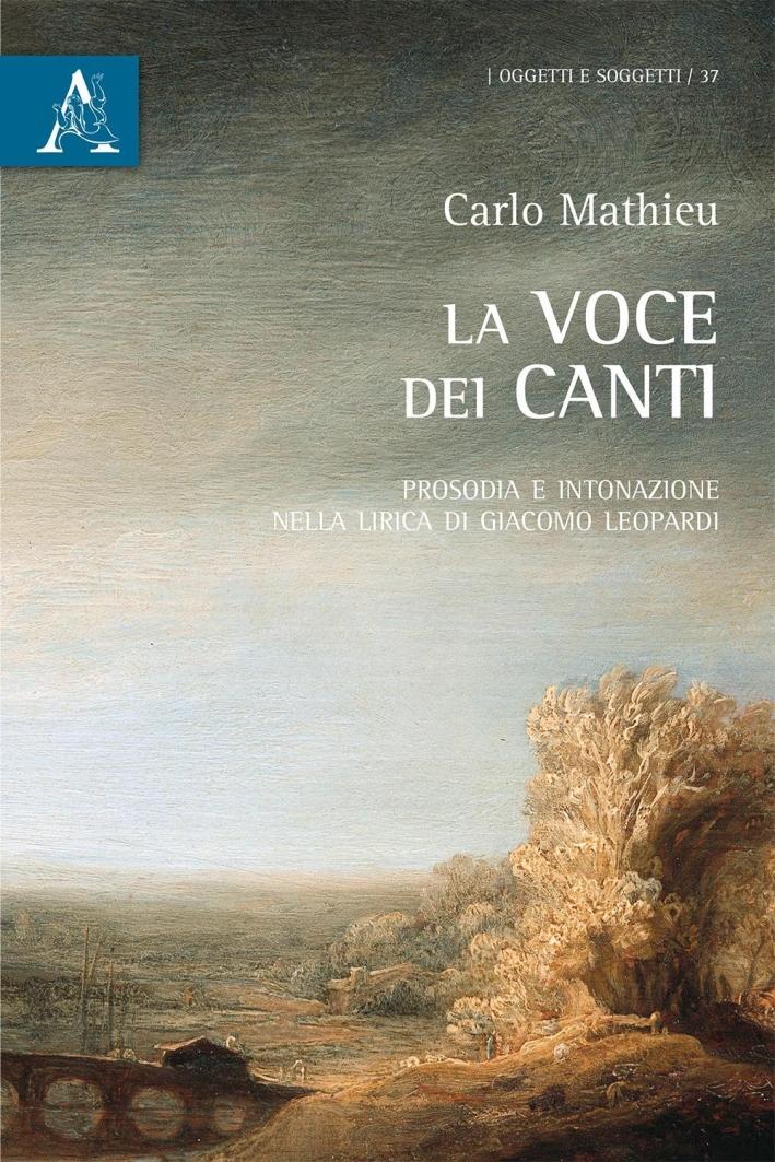 La voce dei Canti. Prosodia e intonazione nella lirica di Giacomo Leopardi.