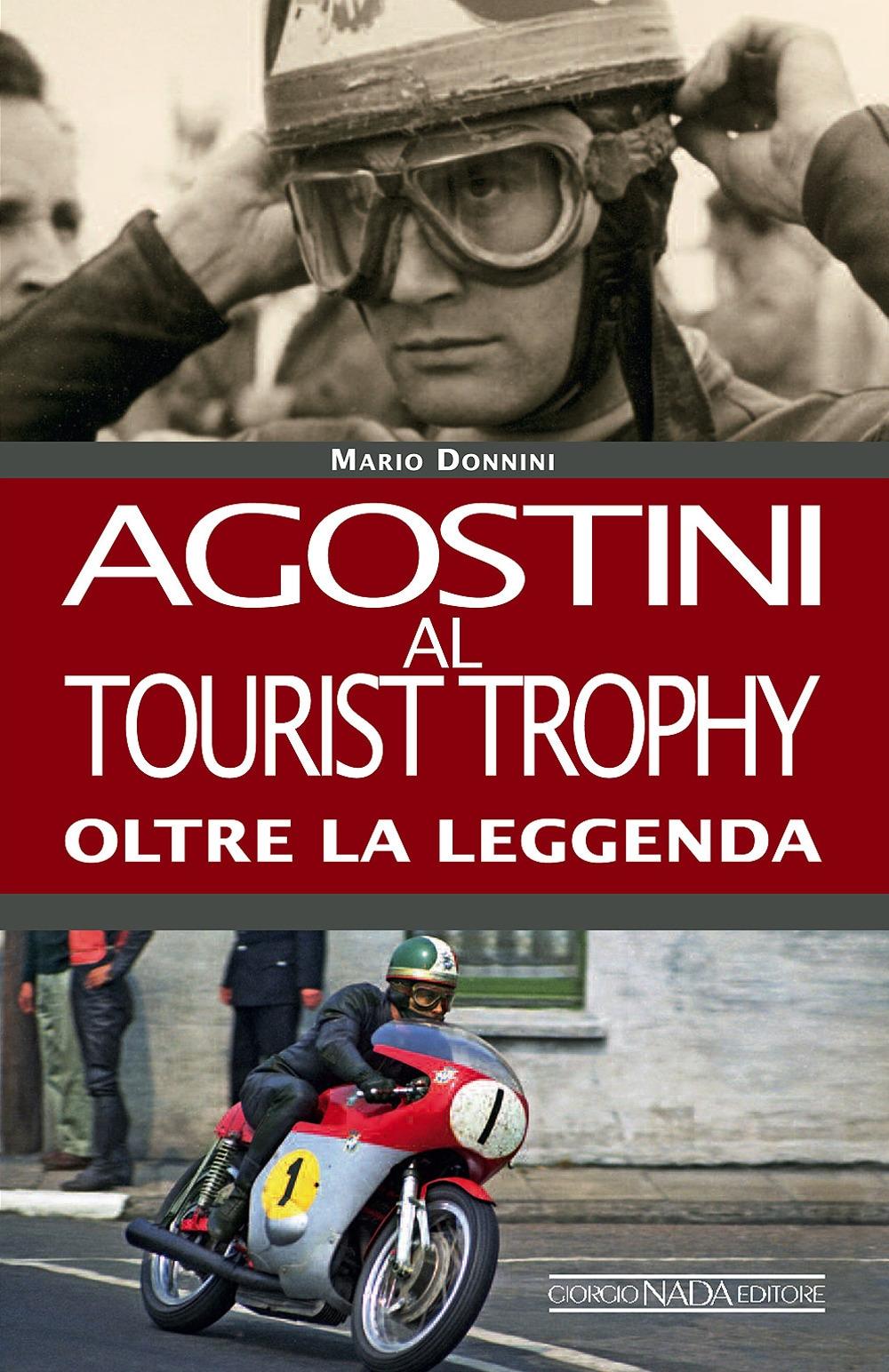 Agostini al Tourist Trophy. Oltre la leggenda. Ediz. illustrata
