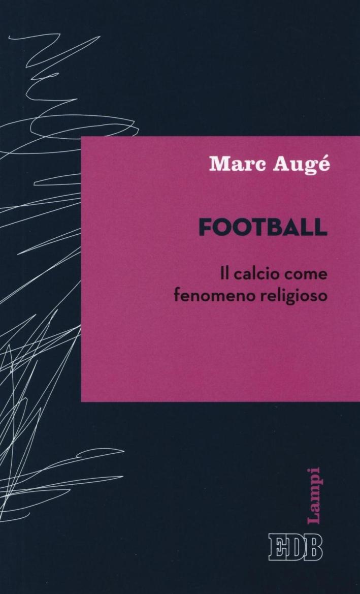 Football. Il calcio come fenomeno religioso.