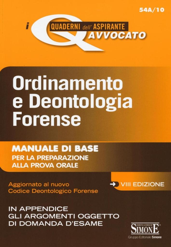Ordinamento e deontologia forense. Manuale di base per la preparazione alla prova orale.