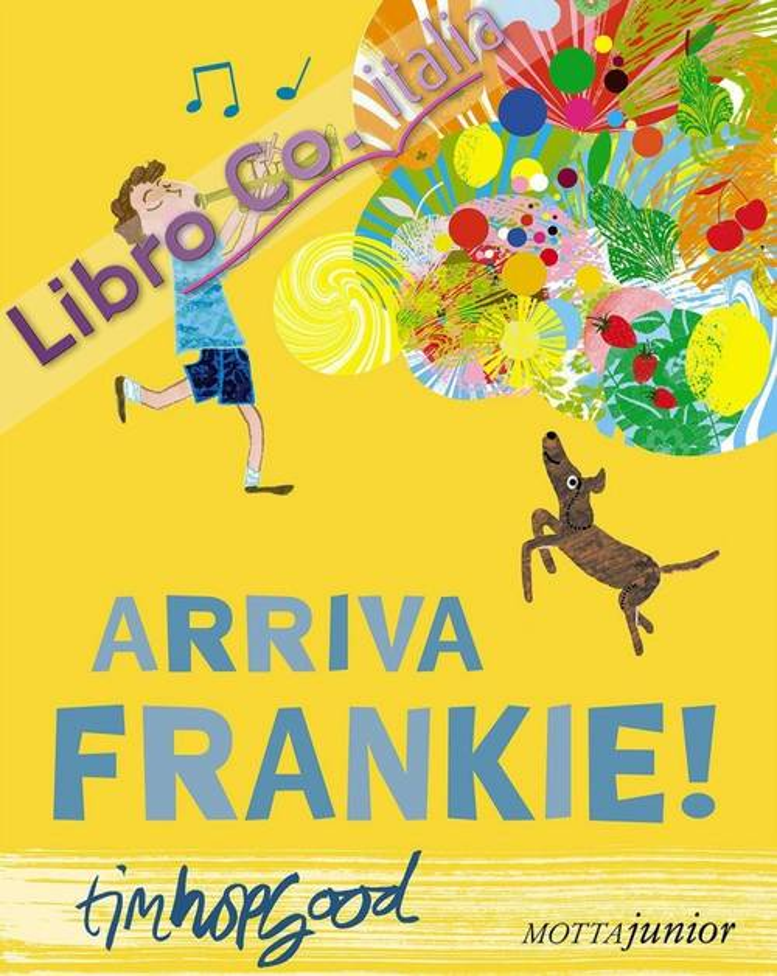 Arriva Frankie! Ediz. illustrata