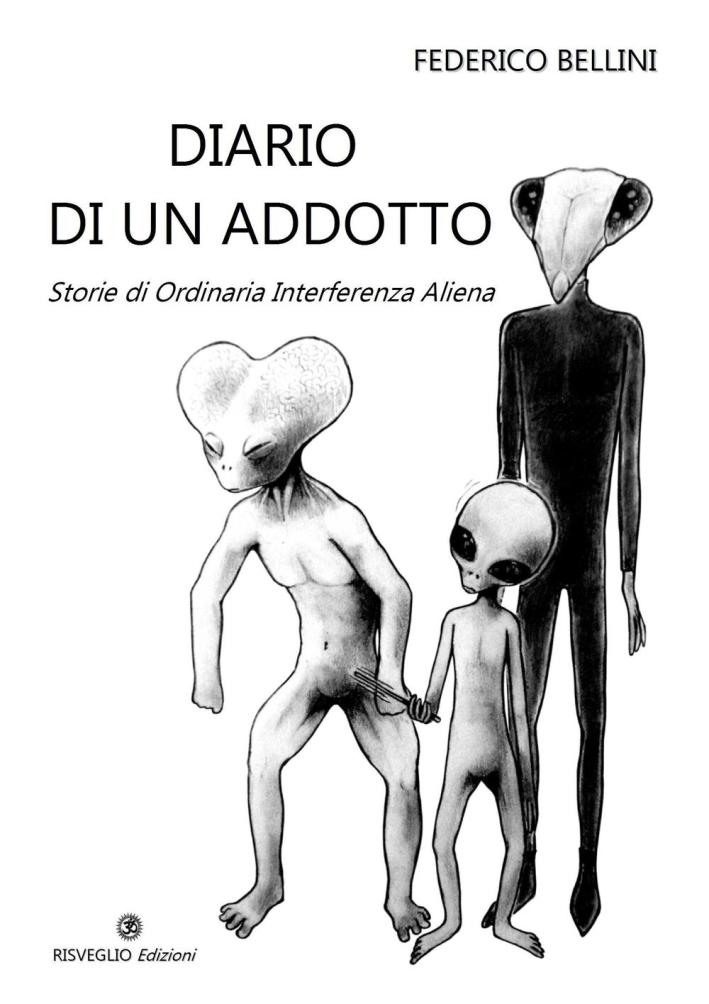 Diario di un adotto. Storie di ordinaria interferenza aliena.