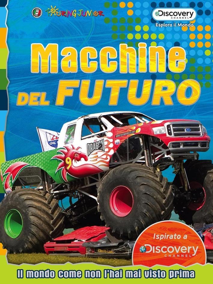 Macchine dal futuro. Il mondo come non l'hai mai visto prima