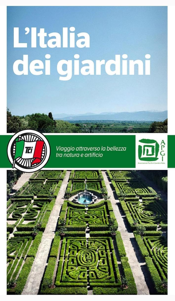 L'Italia dei giardini. Viaggio attraverso la bellezza tra natura e artificio