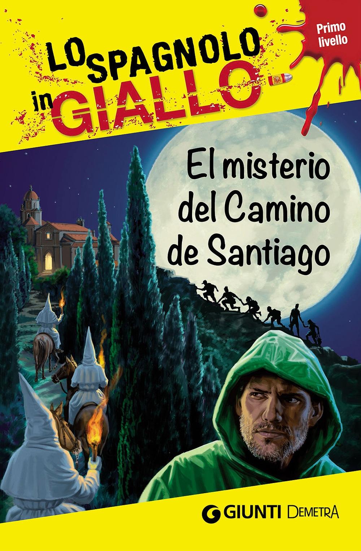 El misterio del camino de Santiago. I racconti che migliorano il tuo spagnolo! Primo livello.