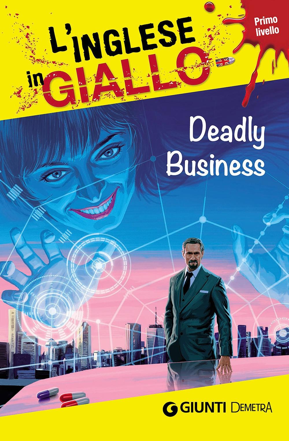 Deadly business. I racconti che migliorano il tuo inglese! Primo livello.