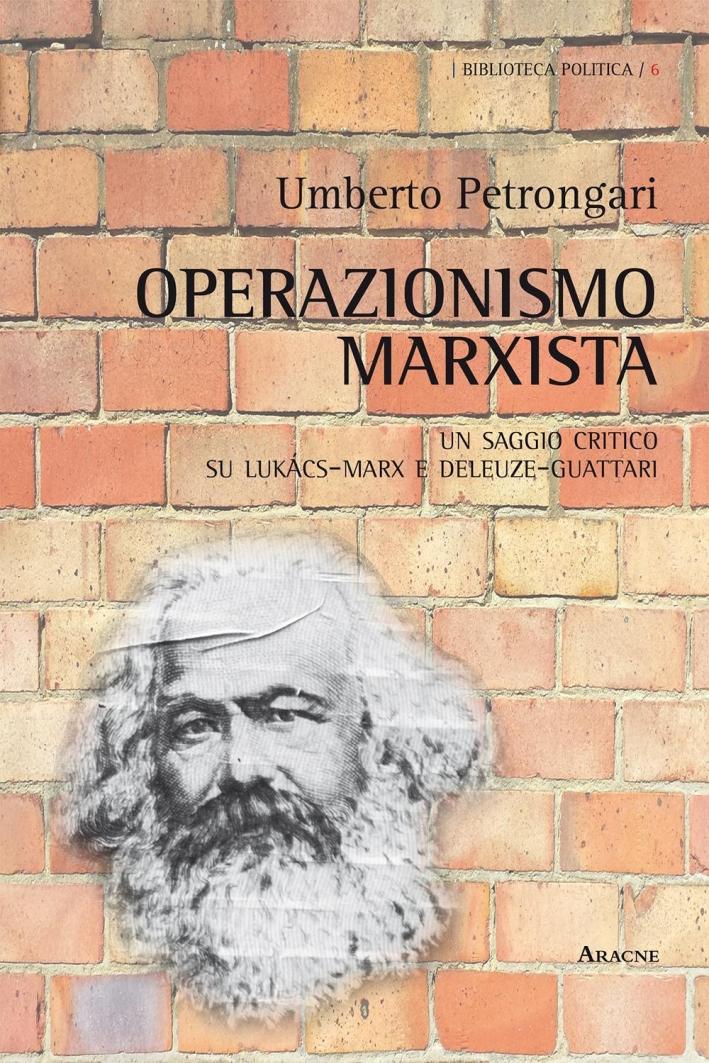Operazionismo marxista. Un saggio critico su Lukács-Marx e Deleuze-Guattari.