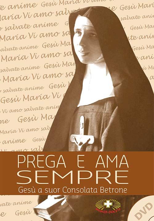 Prega e ama sempre. Suor Consolata Betrone. Con DVD