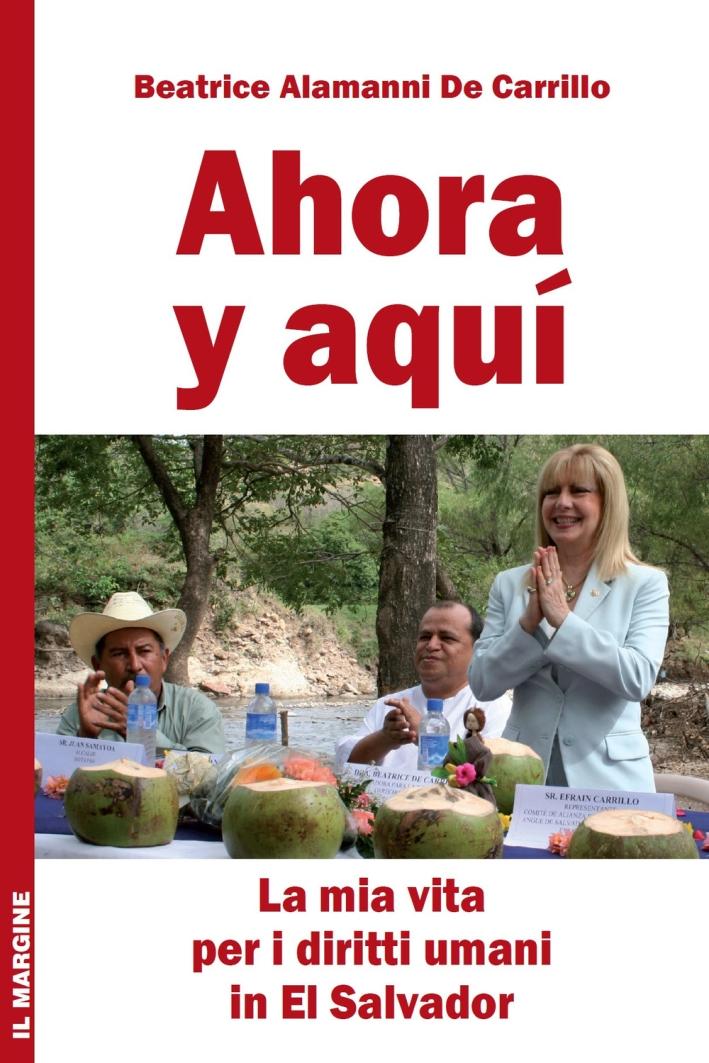 Ahora y aquí. La mia vita per i diritti umani nel Salvador. Ediz. illustrata