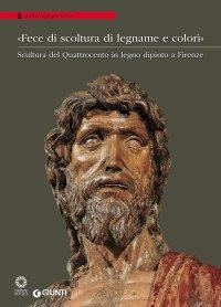 """""""""""Fece di Scoltura di Legname e Colorì"""". Scultura del Quattrocento in Legno Dipinto a Firenze."""" + OMAGGIO"""