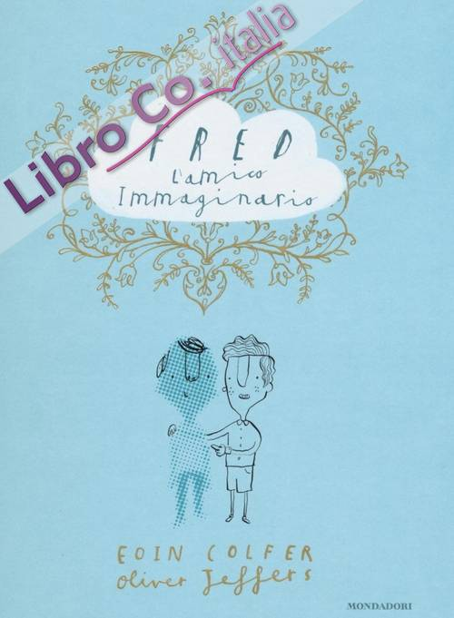 Fred l'amico immaginario. Ediz. illustrata