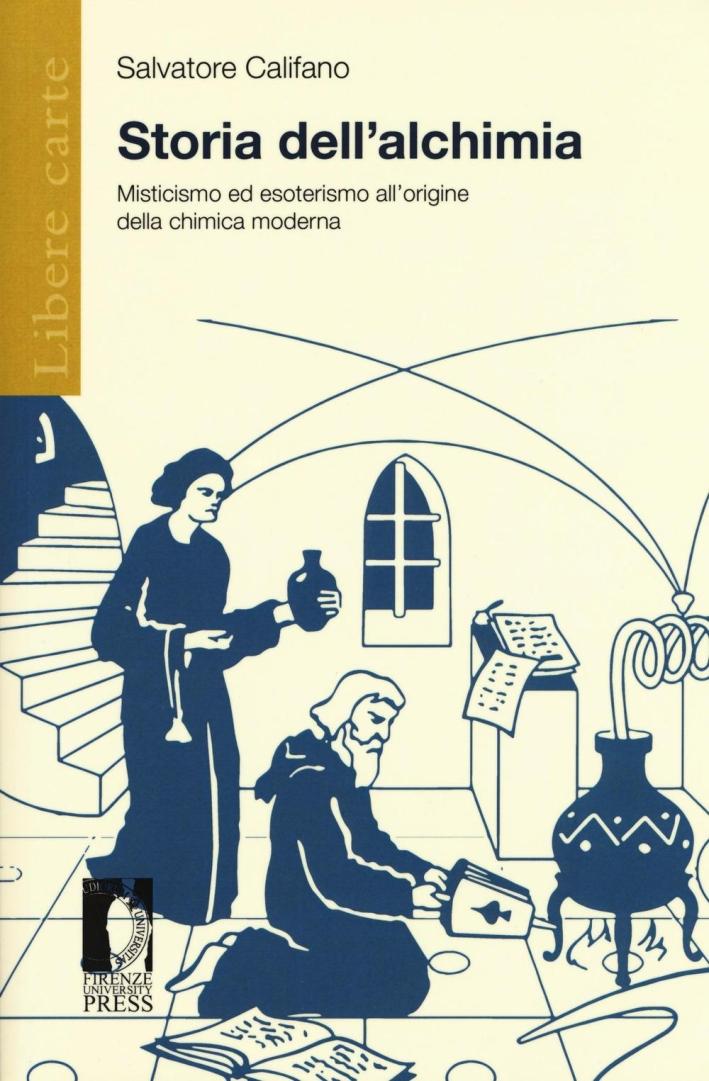 Storia dell'alchimia. Misticismo ed esoterismo all'origine della chimica moderna