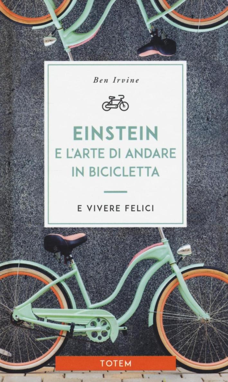 Einstein e l'arte di andare in bicicletta e vivere felici