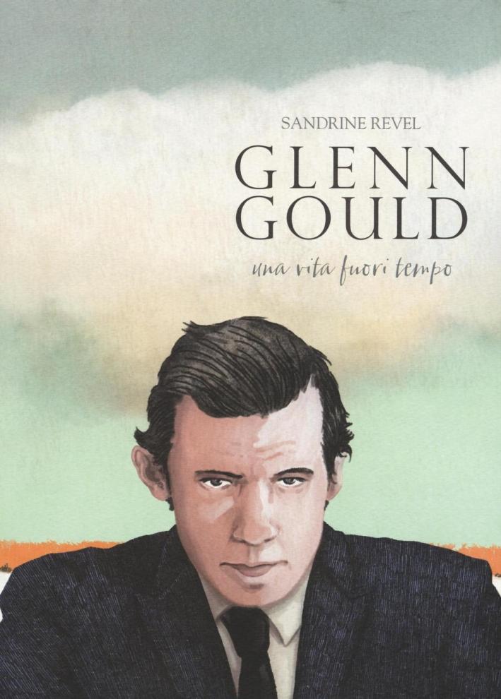 Glenn Gould. Una vita fuori tempo