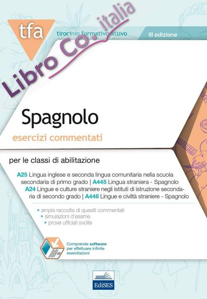 6 TFA. Spagnolo. Esercizi commentati per le classi A25, A445, A24. A446. Con software di simulazione