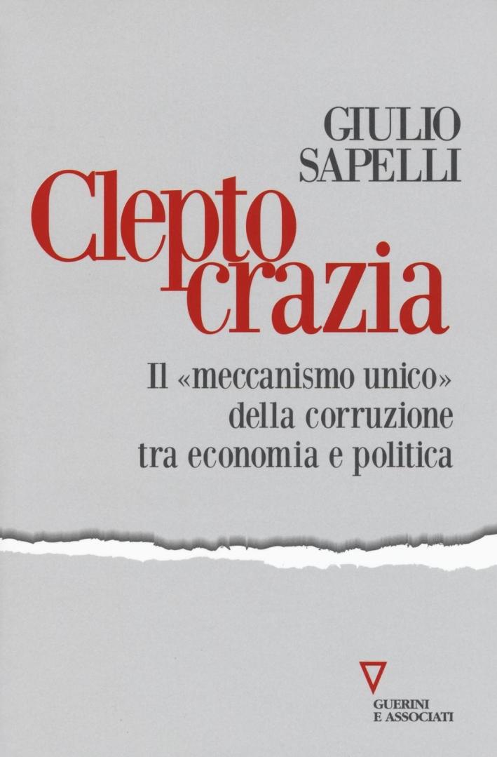 Cleptocrazia. Il «meccanismo unico» della corruzione tra economia e politica