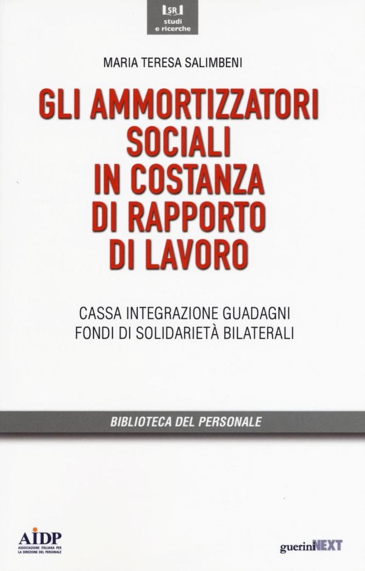 Gli ammortizzatori sociali in costanza di rapporto di lavoro. Cassa integrazione, guadagni, fondi di solidarietà bilaterali