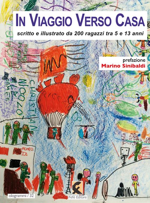 In viaggio verso casa. Scritto e illustrato da 200 ragazzi tra 5 e 13 anni. Ediz. illustrata