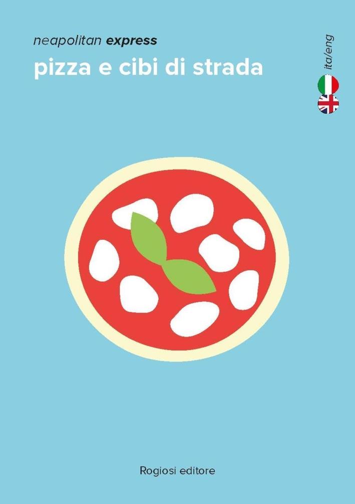 Pizza e cibi di strada. Ediz. italiana e inglese