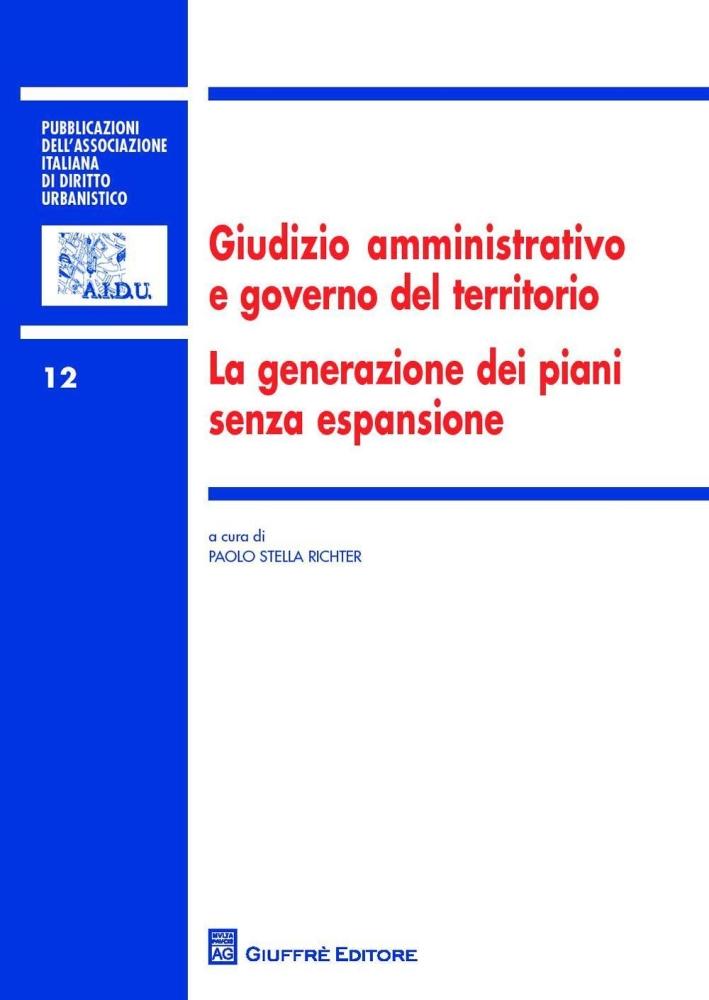 Giudizio amministrativo e governo del territorio. La generazione dei piani senza espansione