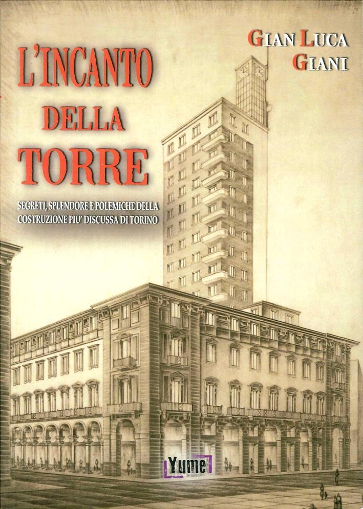 L'Incanto della Torre. Segreti, Splendore e Polemiche della Costruzione più Discussa di Torino