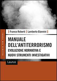 Manuale dell'antiterrorismo evoluzione normativa e nuovi strumenti investigativi.