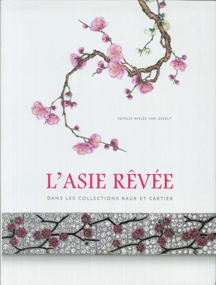 L'Asie Rêvée. Dans les Collections Baur Et Cartier.