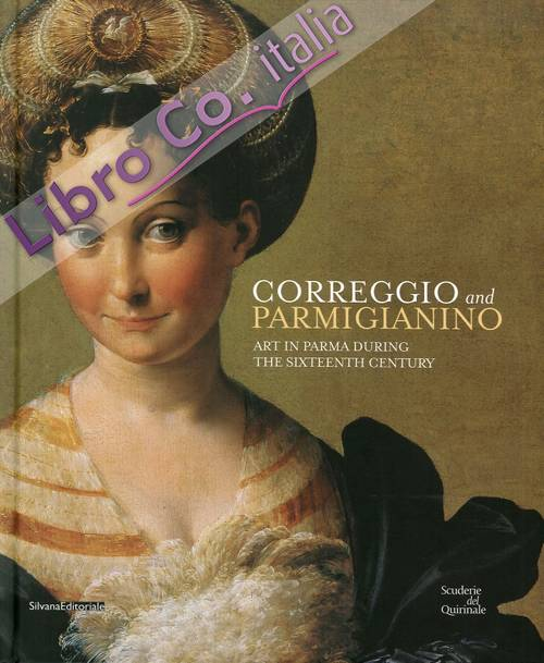 Correggio and Parmigianino. Art in Parma During the Sixteenth Century.