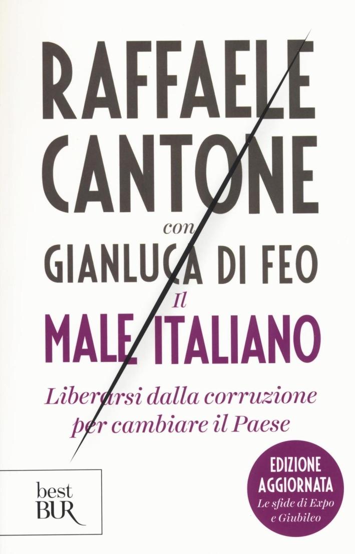 Il male italiano. Liberarsi dalla corruzione per cambiare il Paese.