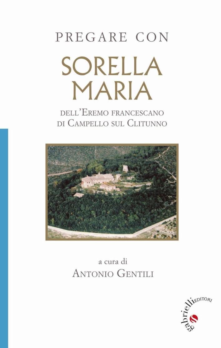 Pregare con Sorella Maria. dell'Eremo francescano di Campello sul Clitunno.