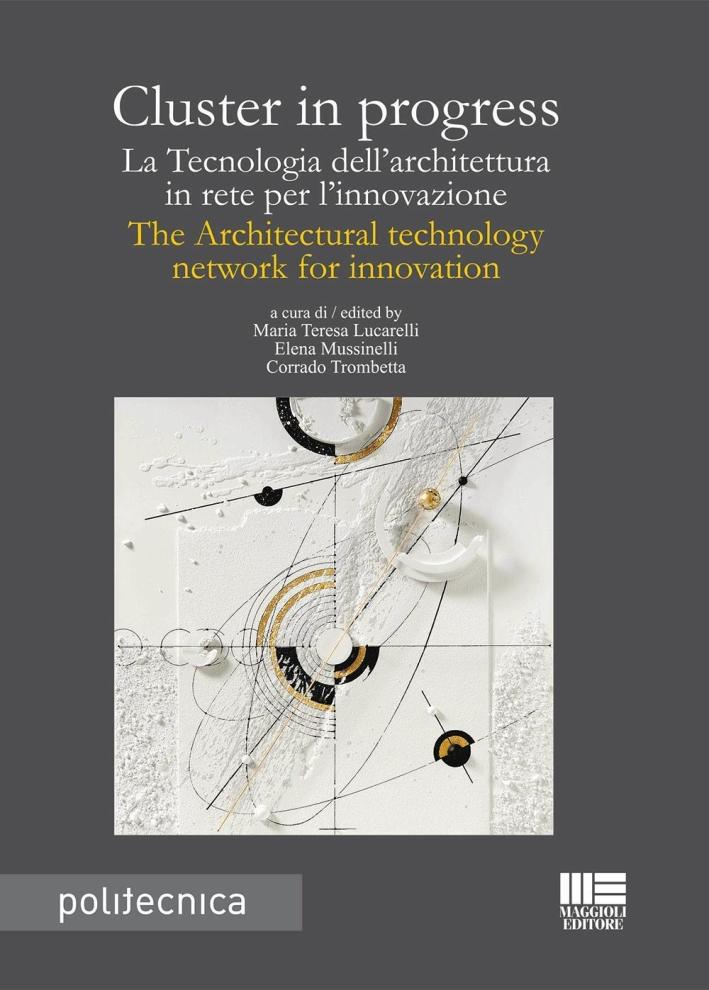 Cluster in progress. La Tecnologia dell'architettura in rete per l'innovazione. The Architectural technology network for innovation.