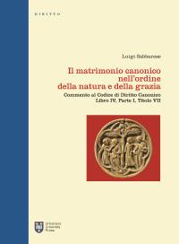 Il matrimonio canonico nell'ordine della natura e della grazia. Commento al Codice di Diritto Canonico Libro IV, Parte I, Titolo VII.
