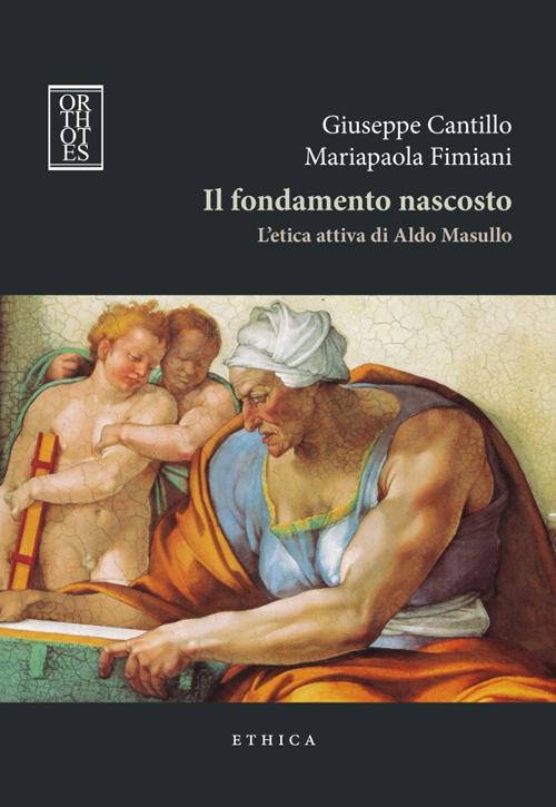 Il fondamento nascosto. L'etica attiva di Aldo Masullo.