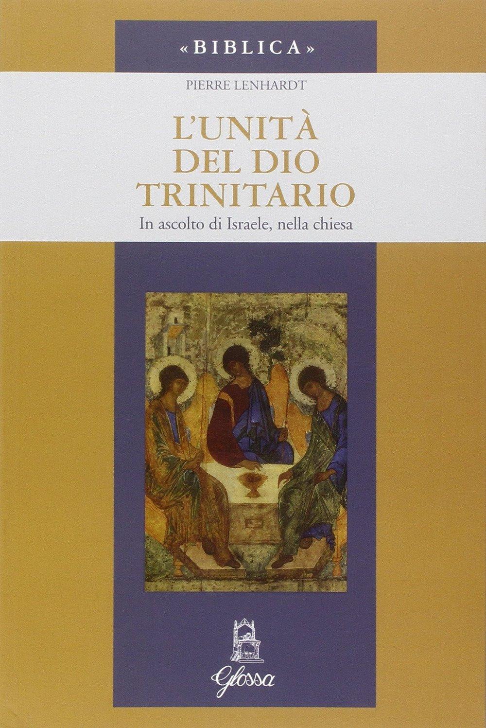 L'unità di Dio trinitario. In ascolto di Israele, nella Chiesa.