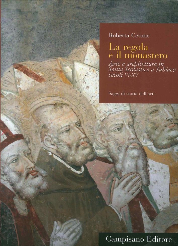 La Regola e il Monastero. Arte e Architettura in Santa Scolastica a Subiaco (Sec. Vi-XV)