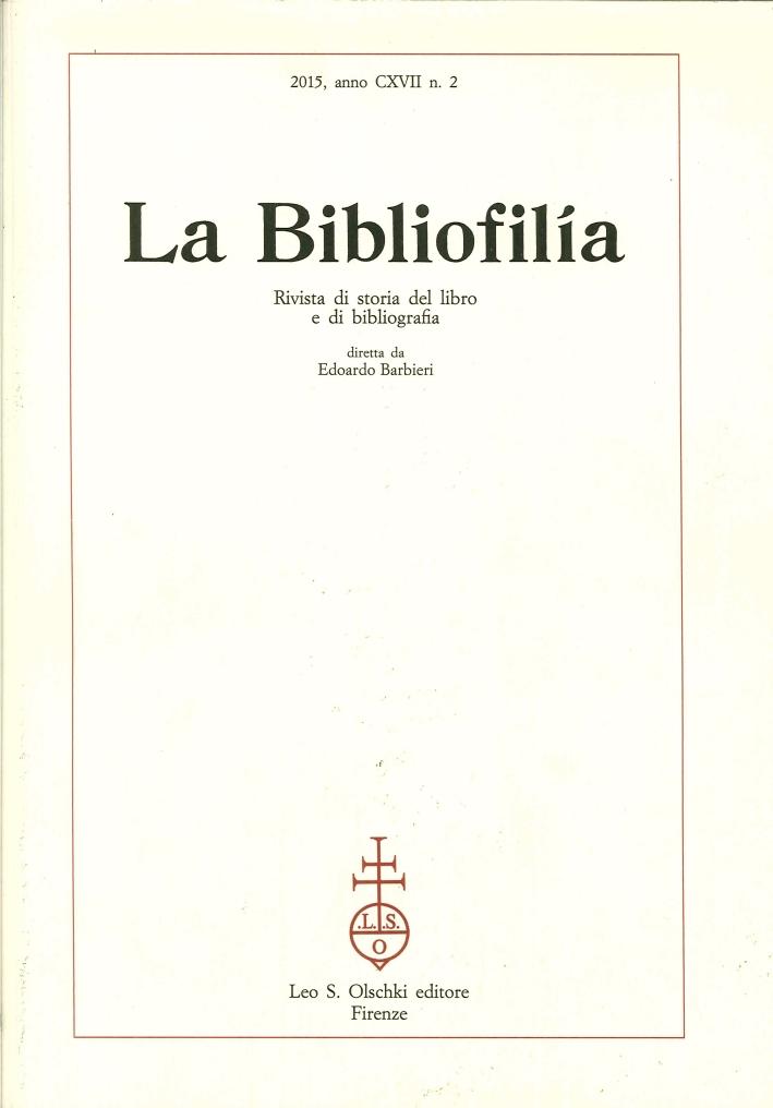 La Bibliofilia. Rivista di storia del libro e di bibliografia. Anno CXVII. N.2. 2015