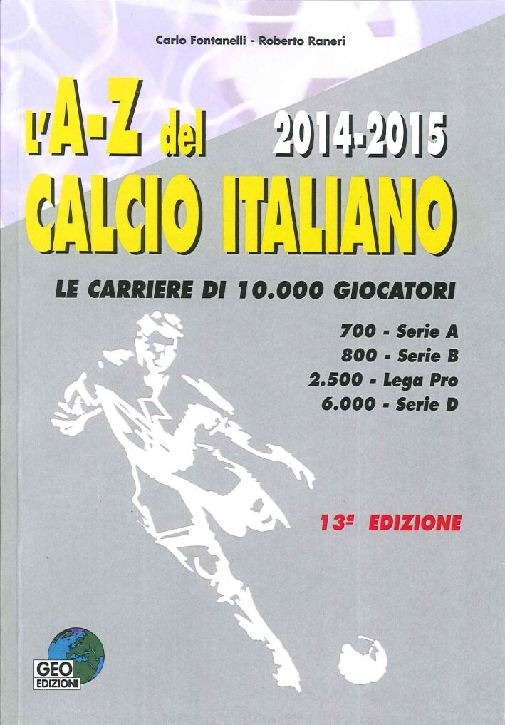 L'A-Z del Calcio Italiano 2014-2015. Le Carriere di 10.000 Giocatori.