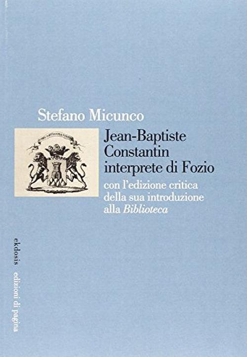 Jean-Baptiste Constantin Interprete di Fozio. Con l'Edizione Critica della Sua Introduzione alla