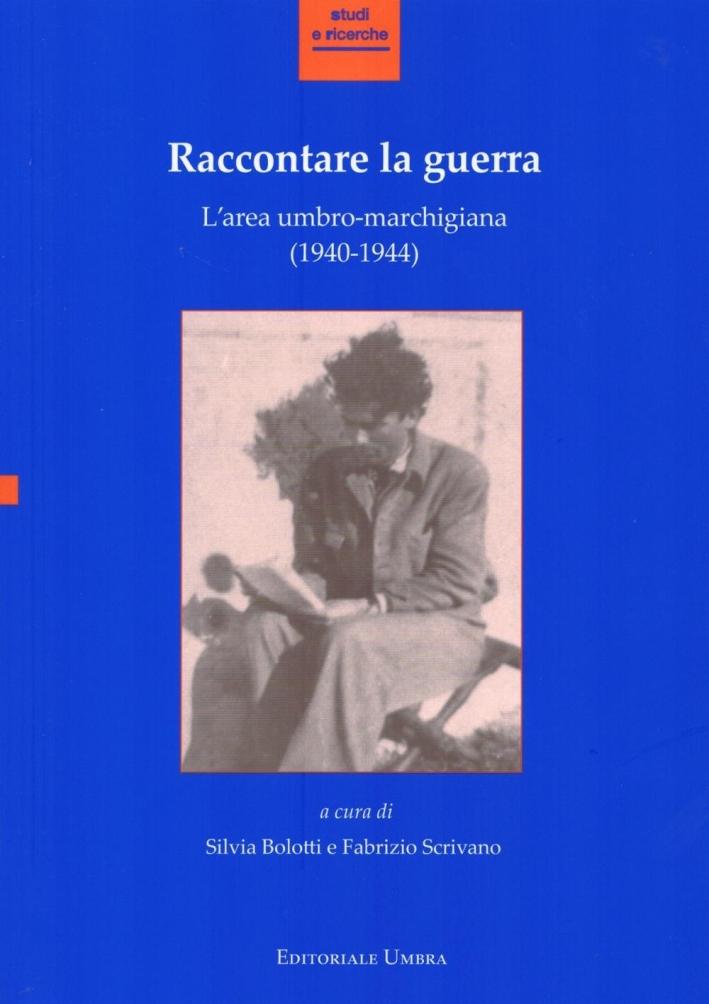 Raccontare la Guerra. L'Area Umbro-Marchigiana (1940-1944).