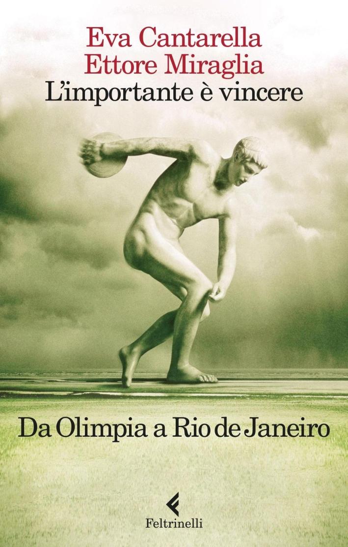 L'importante è vincere. Da Olimpia a Rio de Janeiro.