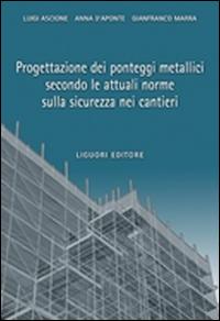 Progettazione dei ponteggi metallici secondo le attuali norme sulla sicurezza nei cantieri.