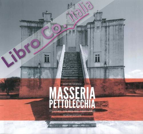 Masseria Pettolecchia. It's Story, the Men and Their Lands.