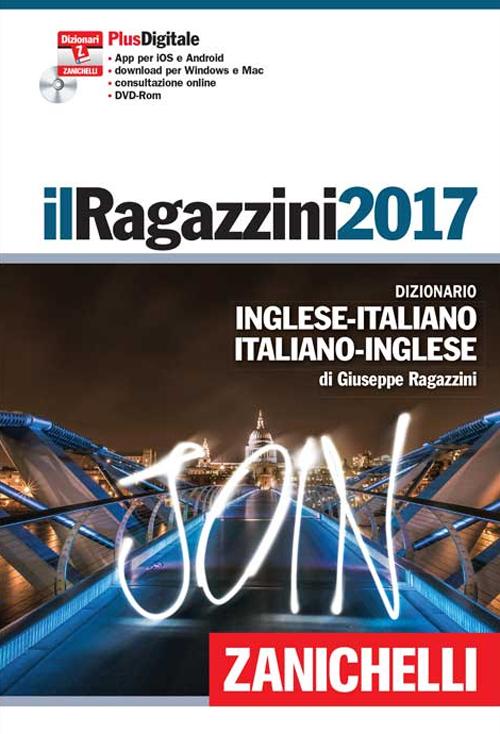 Il Ragazzini 2017. Dizionario inglese-italiano, italiano-inglese. Plus digitale. Con aggiornamento online. Con DVD-ROM.